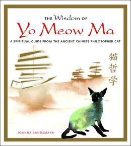 Wisdom of Yo Meow Ma: A Spiritual Guide from the Ancient Chinese Philosopher Cat