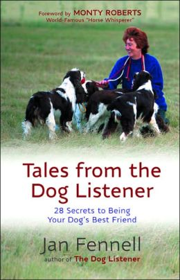 Tales From the Dog Listener: 28 Secrets to Being Your Dog's Best Friend