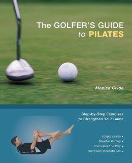 Golfer's Guide to Pilates: Step-by-Step Exercises to Strengthen Your Game