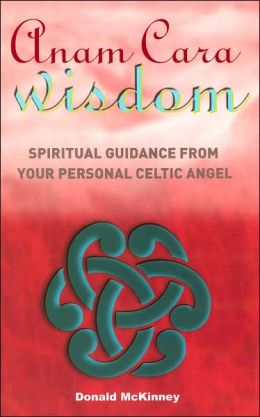 Anam Cara Wisdom: Spiritual Guidance from Your Personal Celtic Angel