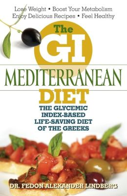 The GI Mediterranean Diet: The Glycemic Index-Based Life-Saving Diet of the Greeks