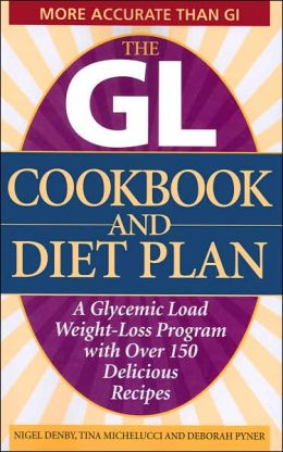 GL Cookbook and Diet Plan: A Glycemic Load Weight-Loss Program With Over 150 Delicious Recipes