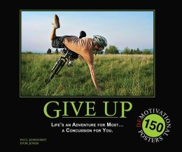 Give Up: Life's an Adventure for Most... a Concussion for You.: 150 Demotivation Posters