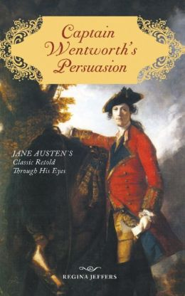 Captain Wentworth's Persuasion: Jane Austen's Classic Retold Through His Eyes