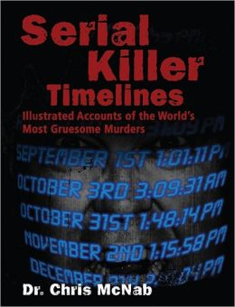 Serial Killer Timelines: Illustrated Accounts of the World's Most Gruesome Murderers
