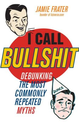 I Call Bullshit: Debunking the Most Commonly Repeated Myths