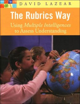 The Rubrics Way: Using Multiple Intelligences to Assess Understanding