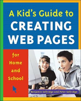 A Kid's Guide to Creating Web Pages for Home and School