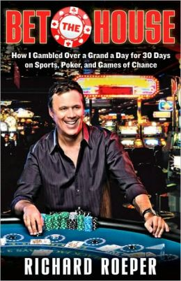Bet the House: How I Gambled Over a Grand a Day for 30 Days on Sports, Poker, and Games of Chance