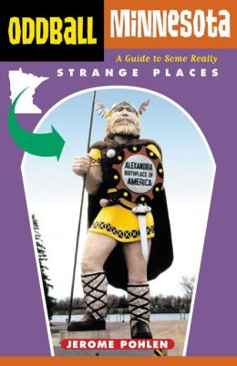 Oddball Minnesota: A Guide to Some Really Strange Places
