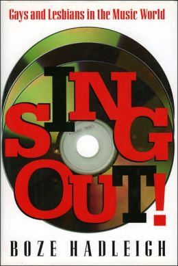 Sing out!: Gays and Lesbians in the Music World
