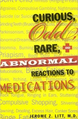 Curious Odd Rare and Abnormal Reactions to Medications
