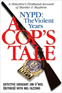 A Cop's Tale: NYPD: The Violent Years: A Detectives Firsthand Account of Murder and Mayhem