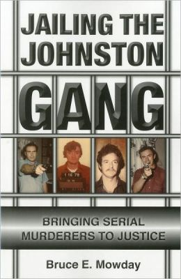 Jailing the Johnston Gang: Bringing Serial Murderers to Justice Bruce Mowday