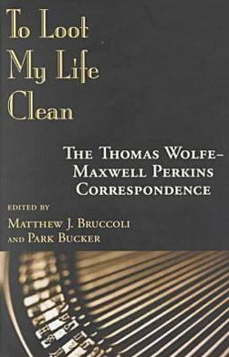 To Loot My Life Clean: The Thomas Wolfe-Maxwell Perkins Correspondence