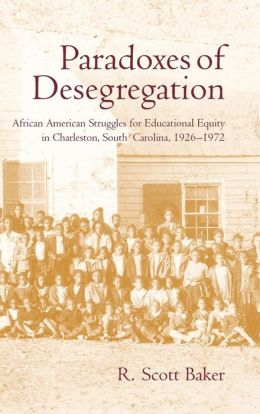 Paradoxes of Desegregation: African American Struggles for Educational Equity in Charleston, South Carolina 1926-1972