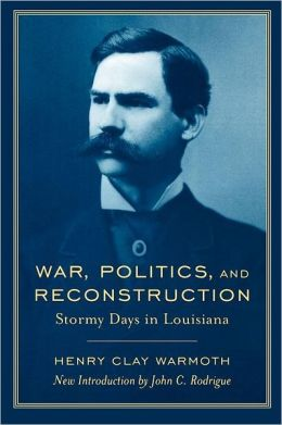 War, Politics, and Reconstruction: Stormy Days in Louisiana