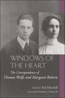 Windows of the Heart: The Correspondence of Thomas Wolfe and Margaret Roberts