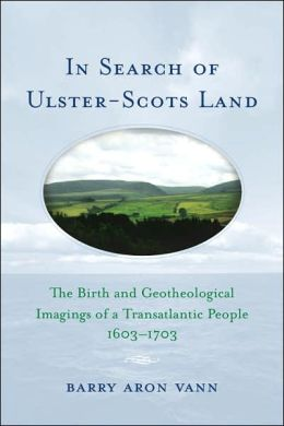 In Search of Ulster-Scots Land: The Birth and Geotheological Imagings of a Transatlantic People, 1603-1703