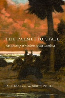 Palmetto State: The Making of Modern South Carolina