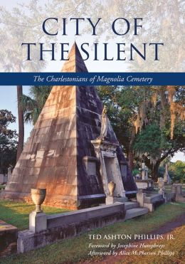 City of the Silent: The Charlestonians of Magnolia Cemetery