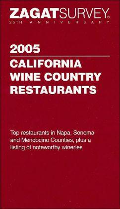 2005 California Wine Country Restaurants (Zagat Survey Series)