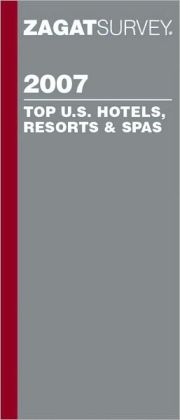 Zagat Survey Top U.S. Hotels, Resorts and Spa's 2007
