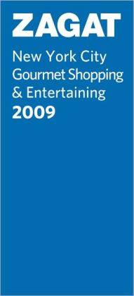Zagat New York City Gourmet Shopping & Entertaining 2009