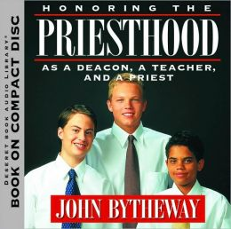 Honoring the Priesthood : As a Deacon, a Teacher, and a Priest