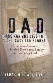 Dad, the Man Who Lied to Save the Planet: 12 Timeless Virtues Handed Down to a Son by an Everyday Dad