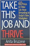 Take This Job and Thrive; 60 Ways to Make Life More Rewarding in Today's New WorkPlace