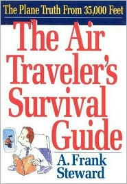 The Air Traveler's Survival Guide: The Plane Truth at 35,000 Feet