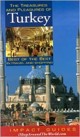 Treasures and Pleasures of Turkey: Best of the Best in Travel and Shopping