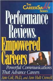 Performance Reviews, Empowered Careers: Powerful Communications That Advance Careers