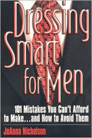 Dressing Smart for Men: 101 Mistakes You Can't Afford to Make...and How to Avoid Them