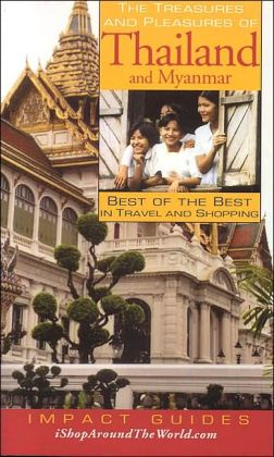 Treasures and Pleasures of Thailand and Myanmar: Best of the Best in Travel and Shopping(Impact Guides Series)