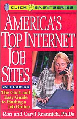 America's Top Internet Job Sites: The Click and Easy Guide to Finding a Job Online