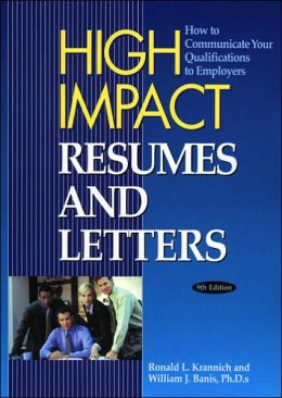 High Impact Resumes and Letters: How to Communicated Your Qualifications to Employers