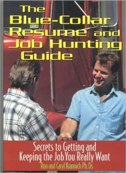 Blue Collar Resume and Job Hunting Guide: Secrets to Getting the Job You Really Want