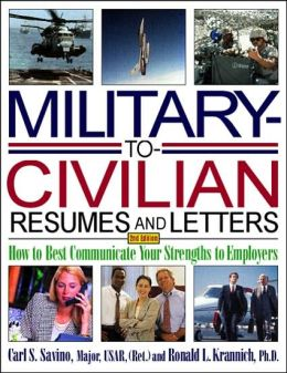 Military-to-Civilian Resumes and Letters: How to Best Communicate Your Strengths to Employers