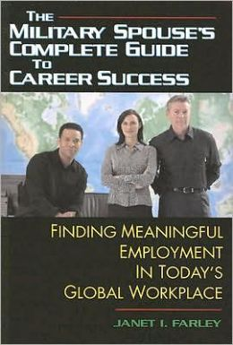Military Spouse's Complete Guide to Career Success: Finding Meaningful Employment in Today's New Global Marketplace