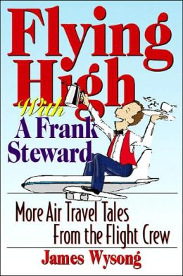 Flying High With A Frank Steward: More Air Travel Tales From the Flight Crew