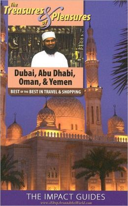 The Treasures and Pleasures of Dubai, Abu Dhabi, and Oman: Best of the Best in Travel and Shopping
