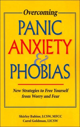 Overcoming Panic, Anxiety, and Phobias: New Strategies to Free Yourself from Worry and Fear