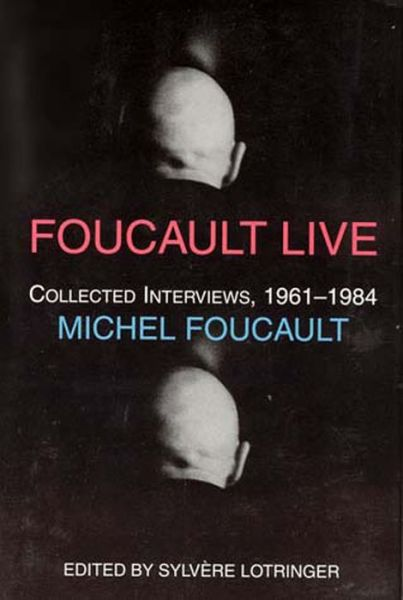 Foucault Live: Collected Interviews, 1961--1984