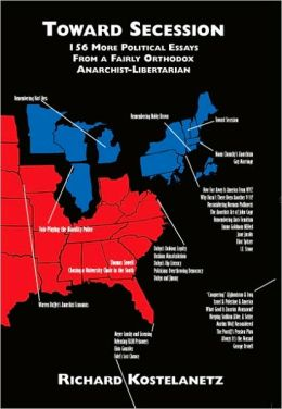 Toward Secession: 156 More Political Essays from a Fairly Orthodox Libertarian-Anarchist