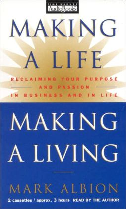 Making a Life, Making a Living: Reclaiming Your Purpose and Passion in Business and in Life