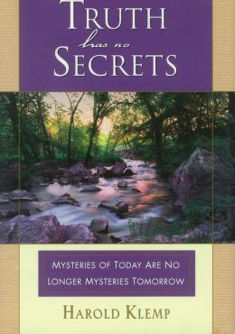Truth Has No Secrets: Mysteries of Today Are No Longer Mysteries Tomorrow