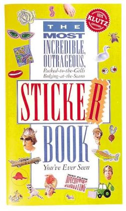 Klutz: The Most Incredible, Outrageous, Packed-to-the-Gills, Bulging-at-the-Seams, Sticker Book You've