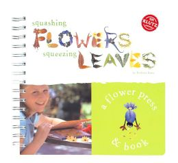 Squashing Flowers, Squeezing Leaves: A Nature Press & Book with Accessories